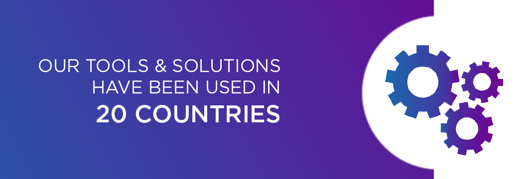 OUR TOOLS & SOLUTIONS HAVE BEEN USED IN 20 COUNTRIES