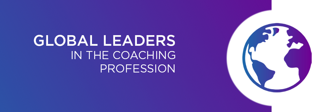 GLOBAL LEADERS IN THE COACHING PROFESSION